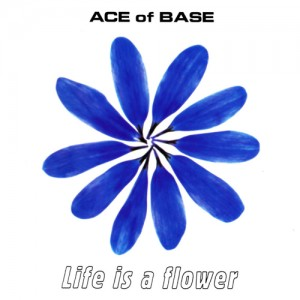 AceOfBase-Sing11LifeIsAFlower lo ish